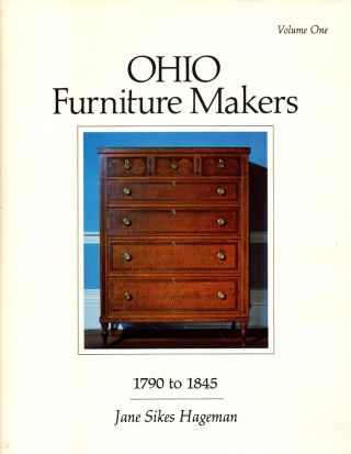 Ohio Furniture Makers, 1790 to 1845 Volume One. Jane Sikes Hageman