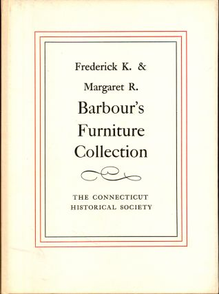 Frederick K. and Margaret R.. Barbour's Furniture Collection. Frederick K., Margaret R.. Barbour