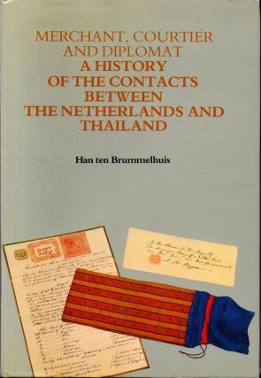 Merchant, Courtier, and Diplomat: A History of the Contacts Between the Netherlands and Thailand....