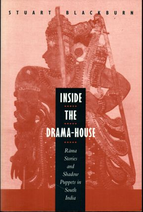 Inside the Drama-House: Rama Stories and Shadow Puppets in South India. Stuart Blackburn