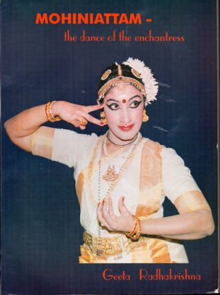 Mohiniattam: The Dance of the Enchantress. Geeta Radhakrishna