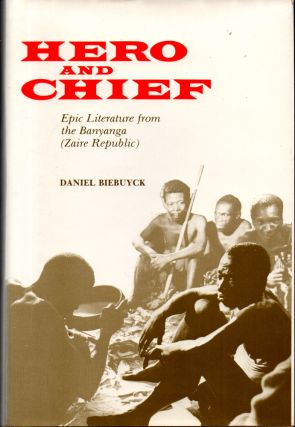 Hero and Chief: Epic Literature from the Banyanga (Zaire Republic). Daniel Biebuyck
