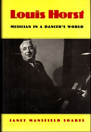 Louis Horst: Musician in a Dancer's World. Janet Mansfield Soares