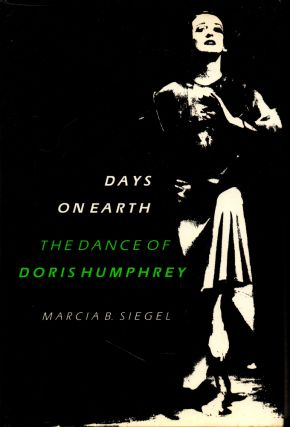 Days on Earth: The Dance of Doris Humphrey. Marcia B. Siegel