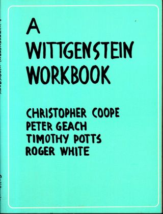 A Wittgenstein Workbook. Peter Geach Christopher Coope, Timothy Potts, Roger White.