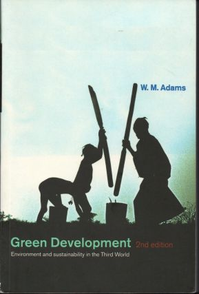 Green Development: Environment and Sustainability in the Third World. W. M. Adams