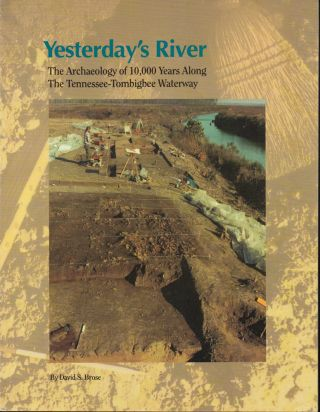 Yesterday's River: The Archaeology of Ten Thousand Years Along the Tennessee-Tombigbee Waterway....