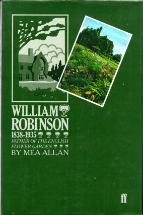 William Robinson, 1838-1935: Father of the English Flower Garden. Mea Allan
