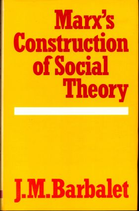 Marx's Construction of Social Theory. J. M. Barbalet