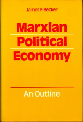 Marxian Political Economy: An Outline. James F. Becker