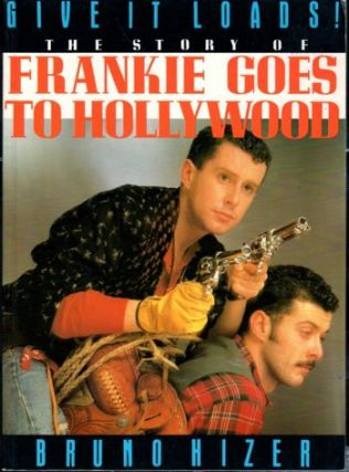 Give It Loads!: the Story of Frankie Goes to Hollywood. Bruno Hizer.