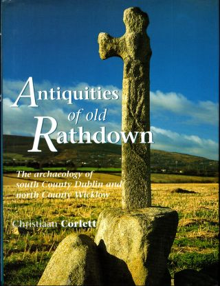 Antiquities of Old Rathdown: The Archaeology of South County Dublin and North Wicklow. Christian...