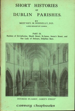 Short Histories of Dublin Parishes Part IX: Parishes of St. Catherine, Meath Street; St. James,...