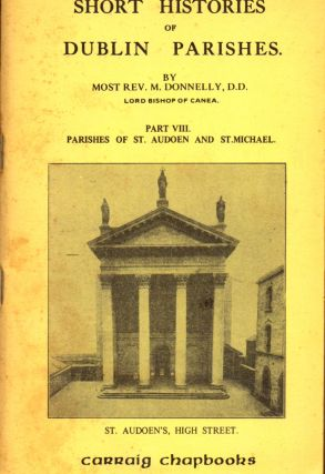 Short Histories of Dublin Parishes Part VIII: Parishes of St. Audoen and St. Michael. M. Donnelly