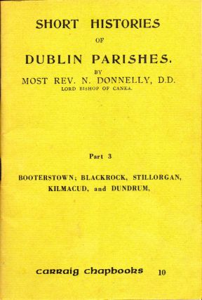 Short Histories of Dublin Parishes Part 3: Booterstown; Blackrock, Stillorgan, Kilmacud, and...