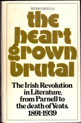The Heart Grown Brutal: The Irish Revolution in Literature From Parnell to the Death of Yeats,...