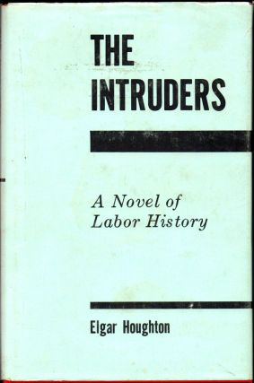 The Intruders: A Novel of Labor History. Elgar Houghton