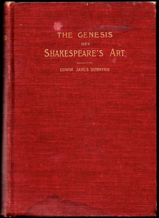 The Genesis of Shakespeare's Art: A Study of His Sonnets and Poems. Edwin James Dunning