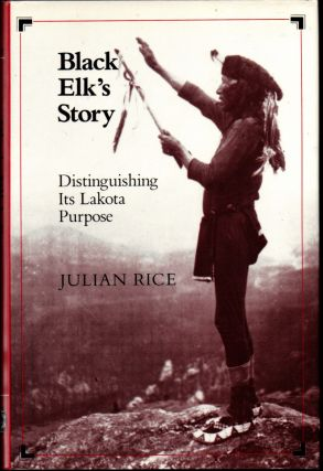 Black Elk's Story: Distinguishing Its Lakota Purpose. Julian Rice