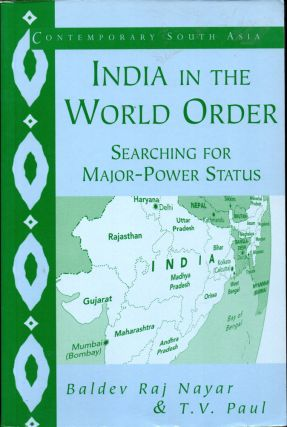 India in the World Order: Searching for Major Power Status. Baldev Raj Nayar, T V. Paul