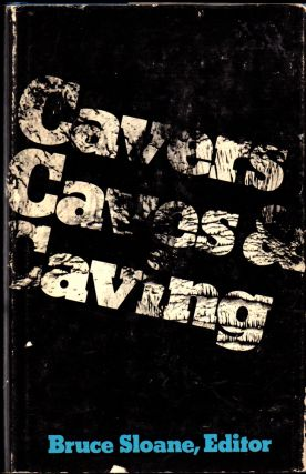 Cavers, Caves, and Caving. Bruce Sloane