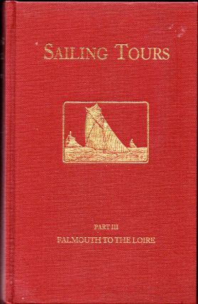 Sailing Tours, The Yachtsman's Guide to the Cruising Waters of the English and Adjacent Coasts...