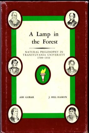 A Lamp in the Forest: Natural Philosophy in Transylvania University 1799-1859. ash Gobar, J. Hill...