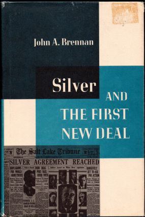 Silver and the First New Deal. John A. Brennan