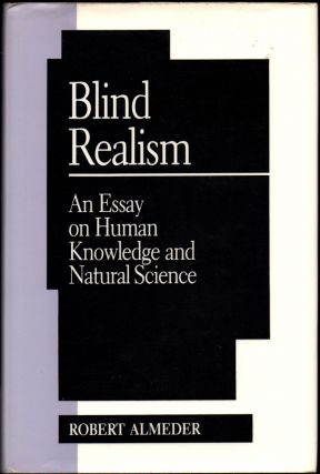 Blind Realism: An Essay on Human Knowledge and Natural Science. Robert Almeder