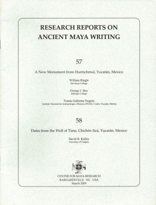 Research Reports on Ancient Maya Writing 57 & 58: A New Monument From Huntichmul, Yucatan, Mexico/ Dates from the Well of Time , Chichen Itza, Yucatan, Mexico. David H. Kelley, George J. Bey William Ringle, , Tomas Gallereta Negron.