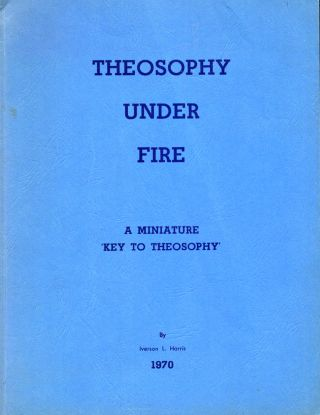 Theosophy Under Fire: A Miniature 'Key to Theosophy'. Iverson Harris