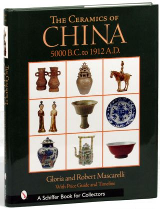 The Ceramics of China: 5000 B.C. to 1912 A.D. Gloria, Robert Mascarelli