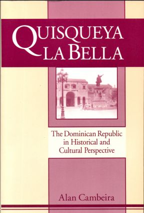 Quisqueya la Bella: Dominican Republic in Historical and Cultural Perspective. Alan Cambeira