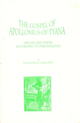 The Gospel of Apollonius of Tyana: His Life and Deeds According to Philostratos. Kenneth Sylvan...