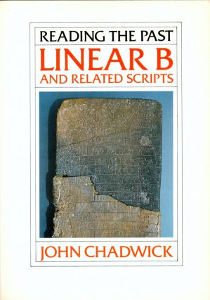Reading the Past: Linear B and Related Scripts. John Chadwick