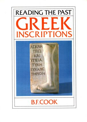 Reading the Past: Greek Inscriptions. B. F. Cook