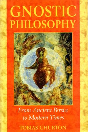 Gnostic Philosophy: From Ancient Persia to Modern Times. Tobias Churton