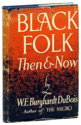 Black Folk Then and Now: An Essay in the History and Sociology of the Negro Race. W. E. Burghardt...