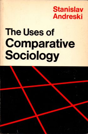 The Uses of Comparative Sociology. Stanislav Andreski.