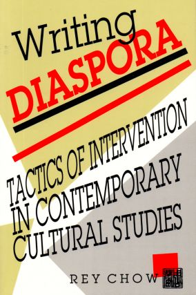 Writing Diaspora: Tactics of Intervention in Contemporary Cultural Studies. Rey Chow.