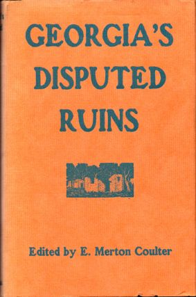 Georgia's Disputed Ruins. E. Merton Coulter
