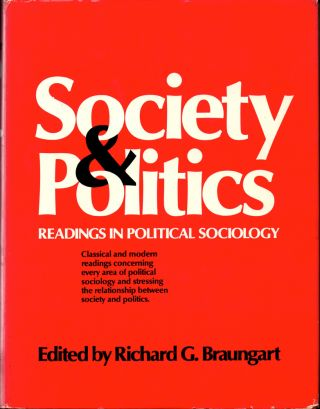 Society and Politics: Readings in Political Sociology. Richard G. Braungart.