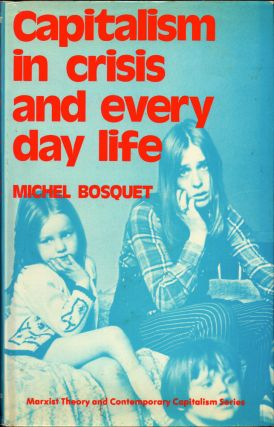 Capitalism in Crisis and Everyday Life. Michel Bosquet