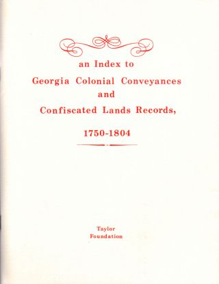 Index to Georgia Colonial Conveyances and Confiscated Lands Records 1750-1804. Marilyn L. Adams