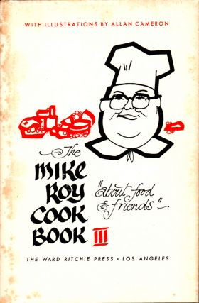 The Mike Roy Cook Book III: About Food and Friends. Mike Roy