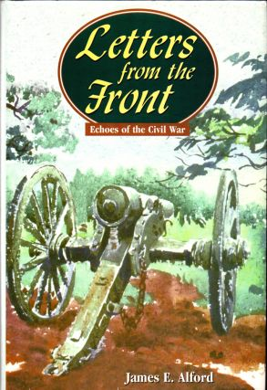 Letters From the Front: Echoes of the Civil War. James E. Alford