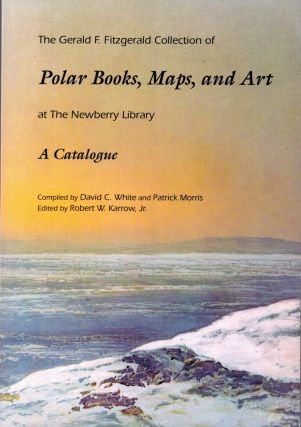 The Gerald F. Fitzgerald Collection of Polar Books, Maps, and Art at the Newberry Library: A...