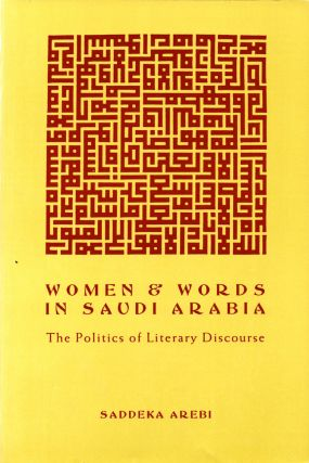 Women and Words in Saudi Arabia: The Politics of Literary Discourse. Saddeka Arebi