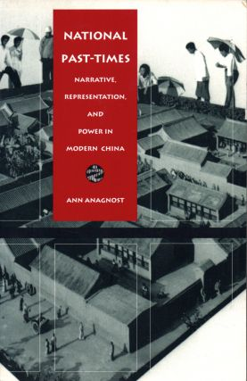 National Past-Times: Narrative, Representation, and Power in Modern China. Ann Anagnost