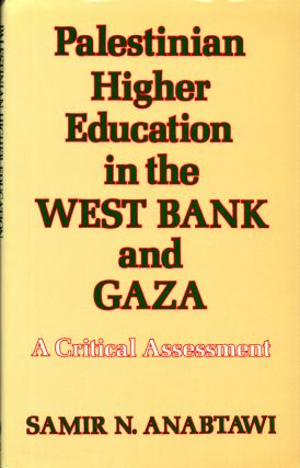 Palestinian Higer Education in te West Bank and Gaza: A Critical Assessment. Samir N. Anabtawi.
